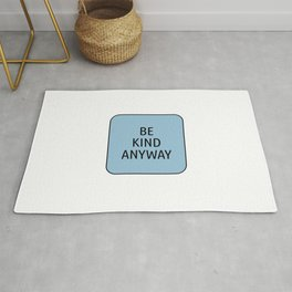 Be kind anyway Rug