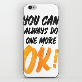 Ok! You can always do one more iPhone Skin