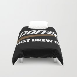 Just Brew It Duvet Cover