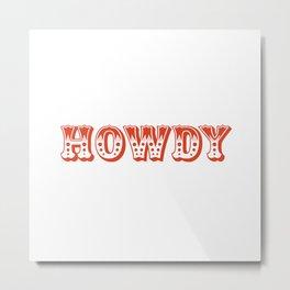Howdy Metal Print