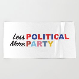 Less Political // More Party Beach Towel