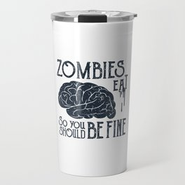 Funny Illustration. Zombies Eat Brains, You Should Be Fine Travel Mug