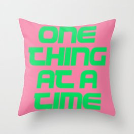 One thing at a time Throw Pillow
