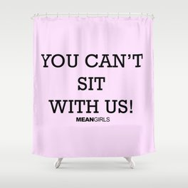 You Can't Sit With Us! Shower Curtain