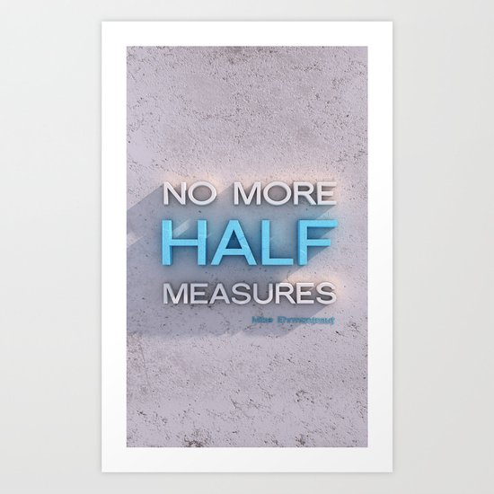 Half Measures  Art Print