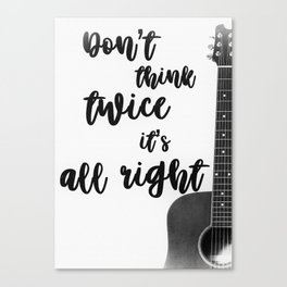 Don't Think Twice It's All Right Canvas Print