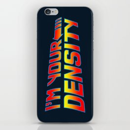 I'm Your Density iPhone Skin