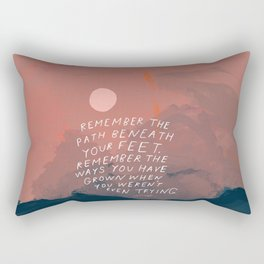 """Remember The Path Beneath Your Feet. Remember The Ways You Have Grown When You Weren't Even Trying."" Rectangular Pillow"