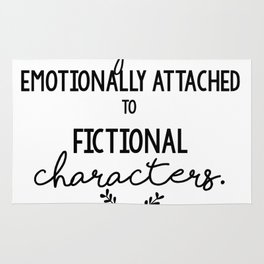 I Get Way Too Emotionally Attached to Fictional Characters Rug