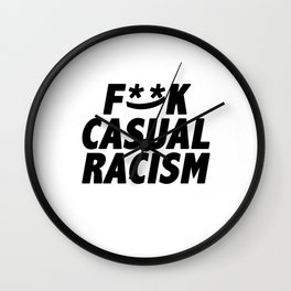 F**K Casual Racism Wall Clock