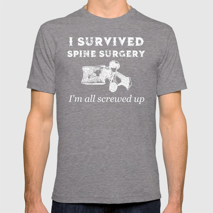 Spine Surgery All Screwed Up T-shirt