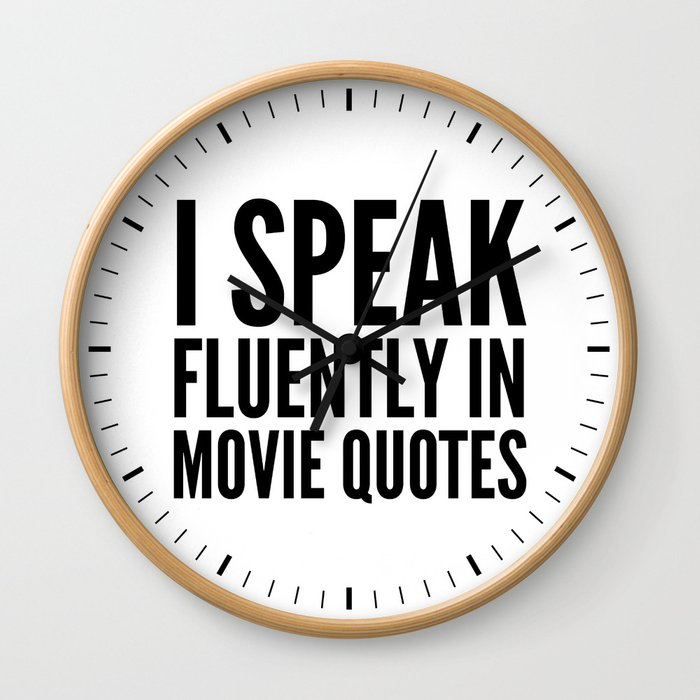 I SPEAK FLUENTLY IN MOVIE QUOTES Wall Clock