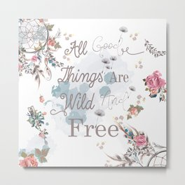 Boho stylish design. All good things are free and wild Metal Print
