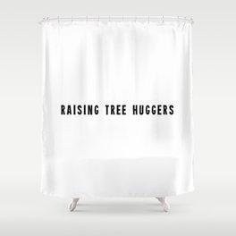 Raising tree huggers Shower Curtain