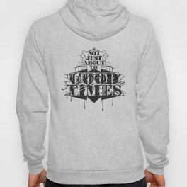 Not just about the GOOD TIMES. Hoody