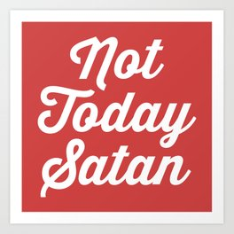 Not Today Satan Funny Quote Art Print
