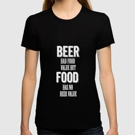 Beer had food value but Food has no beer value T-shirt