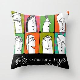 Todo el mundo es bueno Throw Pillow