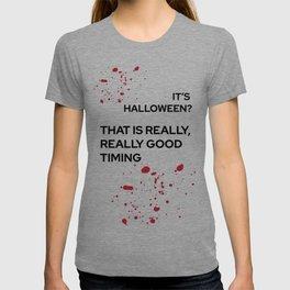 It's Halloween? Good Timing T-shirt