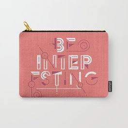 Be Interesting Carry-All Pouch