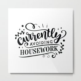 Currently avoiding housework - Funny hand drawn quotes illustration. Funny humor. Life sayings. Metal Print
