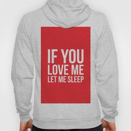 If you love me let me sleep - Quote Hoody