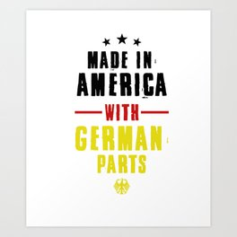 Made In America With German Parts Nationality German-American Gifts Art Print