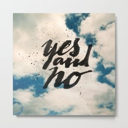 Yes and No Metal Print