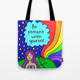 Be patient with yourself. Tote Bag