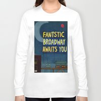 broadway Long Sleeve T-shirts featuring Fantastic Broadway Awaits You by Aram Kim