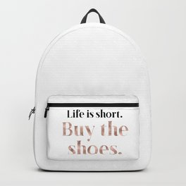 Rose gold beauty - life is short, buy the shoes Backpack