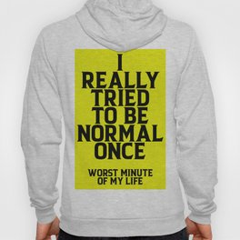 I REALLY TRIED TO BE NORMAL ONCE. Wasn't Good! (blue version) Hoody