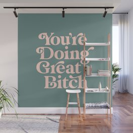 YOU'RE DOING GREAT BITCH green and peach pink Wall Mural
