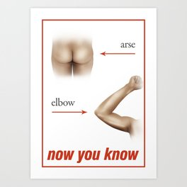 Arse from elbow Art Print