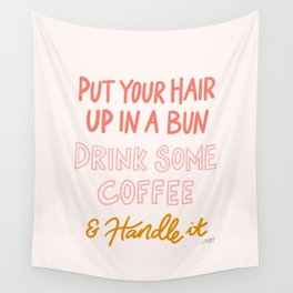 Put Your Hair Up, Drink Some Coffee & Handle It Wall Tapestry