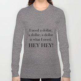 I Need a Dollar Lyrics Long Sleeve T-shirt
