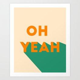 oh yeah Art Print