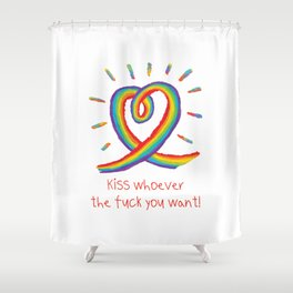 Kiss whoever the fuck you want Shower Curtain