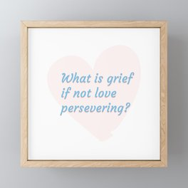 What is grief if not love persevering? Framed Mini Art Print
