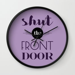 Shut the front door Wall Clock
