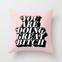 You Are Doing Great Bitch in pink and black typography Throw Pillow