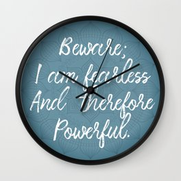 Beware; I Am Fearless And Therefore Powerful Wall Clock