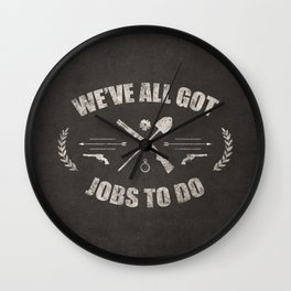 We've All Got Jobs To Do Wall Clock