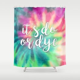 It's Do Or Dye Shower Curtain