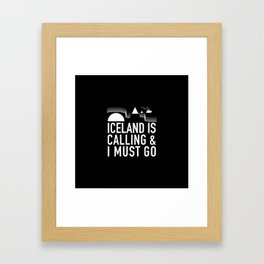 Iceland Is Calling And I Must Go Framed Art Print