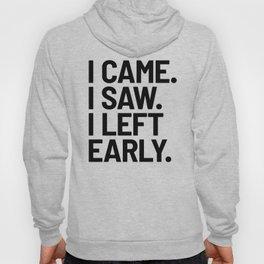 I Came I Saw I Left Early Hoody