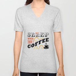 Why Sleep When Theres Coffee Unisex V-Neck