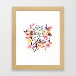 Life is tough but so are you, Floral Motivational Quote Inspirational Calligraphic Quote Framed Art Print