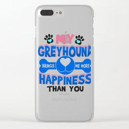 Greyhound Dog Lover My Greyhound Brings Me More Happiness than You Clear iPhone Case