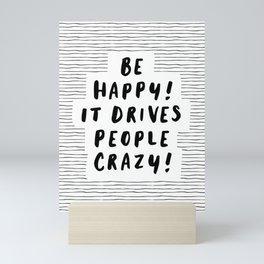 Be Happy It Drives People Crazy black-white typography minimalist home bedroom room wall decor Mini Art Print